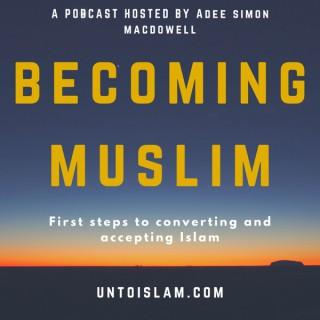 Becoming Muslim - Unto Islam