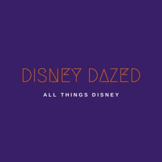 Disney Dazed - A Podcast About All Things Disney