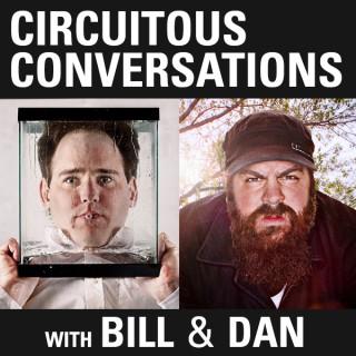 Circuitous Conversations with Bill & Dan