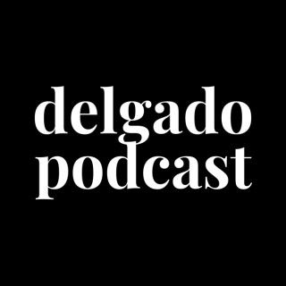 Delgado Podcast