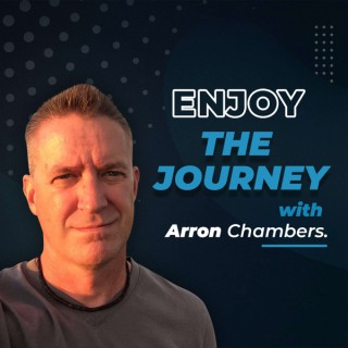 Enjoy the Journey with Arron Chambers