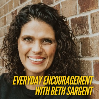 Everyday Encouragement with Beth Sargent