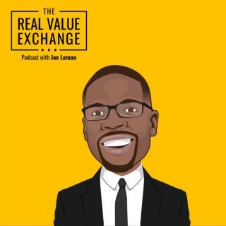 Real Value Exchange Podcast w Joe Lemon