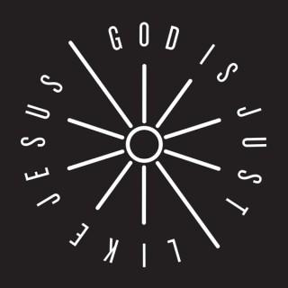 God Is Just Like Jesus