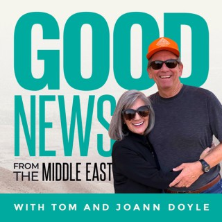 Good News from the Middle East with Tom and JoAnn Doyle