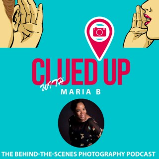 Clued Up with Maria B: The Behind-The-Scenes Photography Podcast