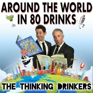 The Thinking Drinkers: Around The World in 80 Drinks