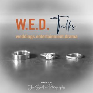 W.E.D. Talks - Weddings, Entertainment, Drama