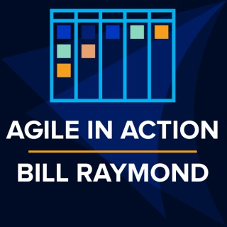 Agile in Action with Bill Raymond