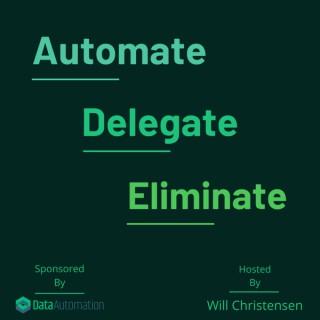Automate, Delegate, Eliminate