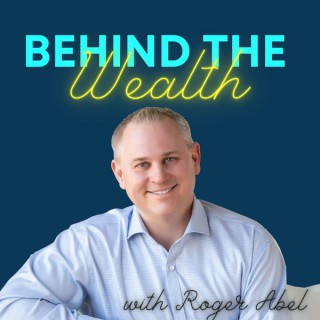 Behind The Wealth with Roger Abel