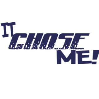 It Chose Me