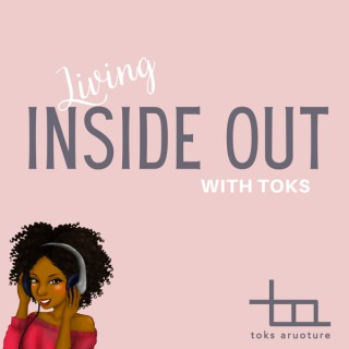 Living Inside Out with Toks