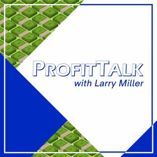ProfitTalk with Larry Miller