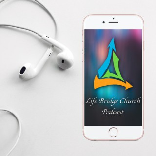 Life Bridge Church Podcast