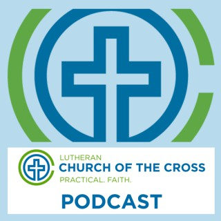 Lutheran Church of The Cross Podcasts