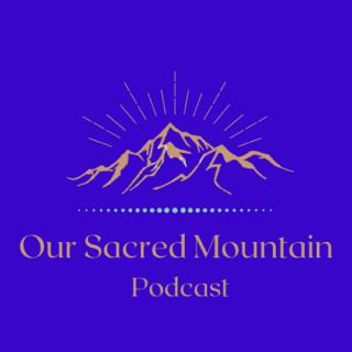 Our Sacred Mountain