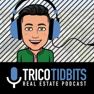 Trico Tidbits Real Estate Podcast