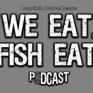 We Eat. Fish Eat.