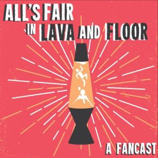 All's Fair in Lava and Floor