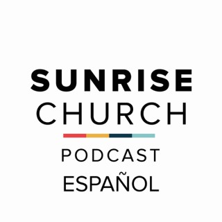 Sunrise Church Espanol Podcast