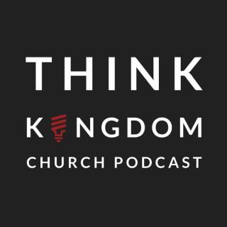 The Think Kingdom Church Podcast