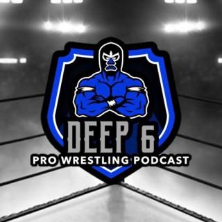 Deep 6 Pro Wrestling Podcast