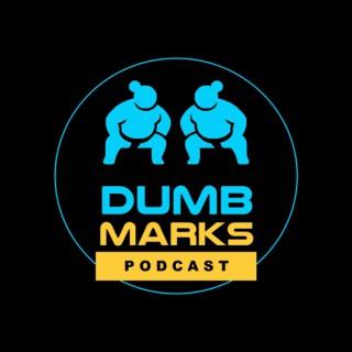 Dumb Marks Podcast