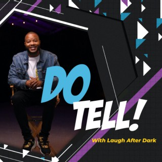 Do Tell! With Laugh After Dark