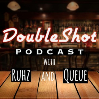 Doubleshot Podcast with Ruhz and Queue