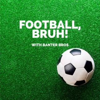 Football, bruh!