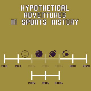 Hypothetical Adventures in Sports History