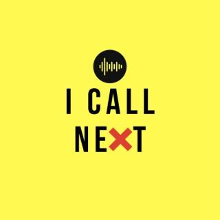 I CALL NEXT