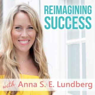 Reimagining Success with Anna S. E. Lundberg