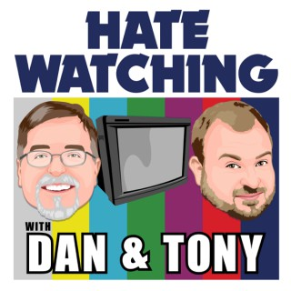 Hate Watching with Dan and Tony