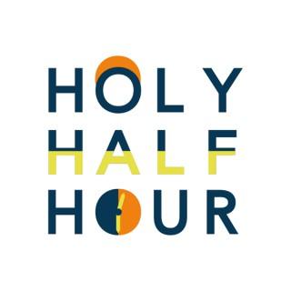 Holy Half Hour