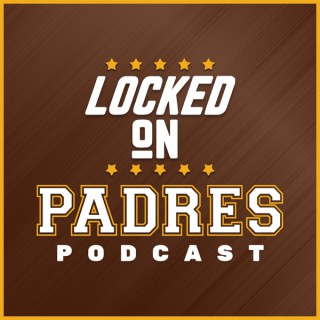 Locked On Padres - Daily Podcast On The San Diego Padres