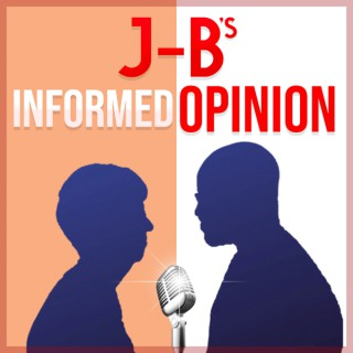 J-B's Informed Opinion