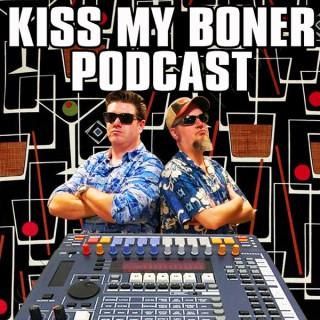 Kiss My Boner Podcast