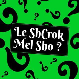 Le ShCrok Mel Sho ?