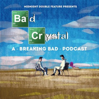 Midnight Double Feature presents - Bad Crystal: A Breaking Bad Podcast