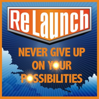 ReLaunch -  NEVER GIVE UP on Your Possibilities