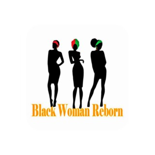 Black Woman Reborn: The Internal Revolution Podcast