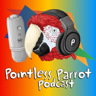 Pointless Parrot Podcast
