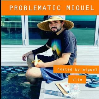 PROBLEMATIC MIGUEL