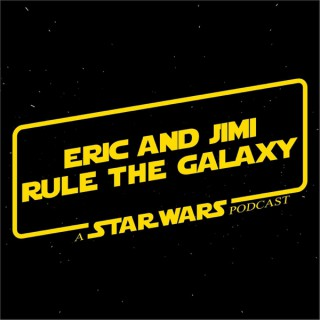 Eric and Jimi Rule the Galaxy: A Star Wars Podcast