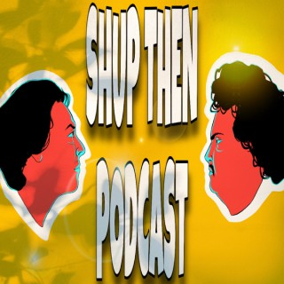 Shup Then Podcast