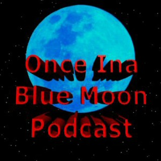Once Ina Blue Moon Podcast