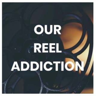 Our Reel Addiction
