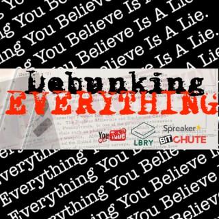 Debunking Everything